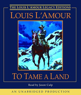 Image for To Tame a Land (The Louis L'amour Legacy Editions)