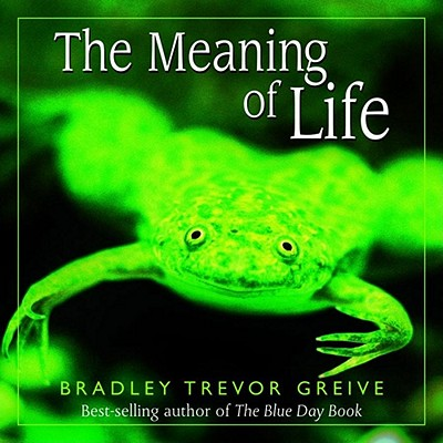 The meaning of life, Greive, Bradley Trevor