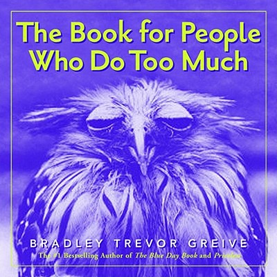 Book for People Who Do Too Much, BRADLEY TREVOR GREIVE