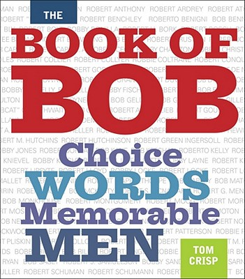 Image for The Book of Bob: Choice Words, Memorable Men