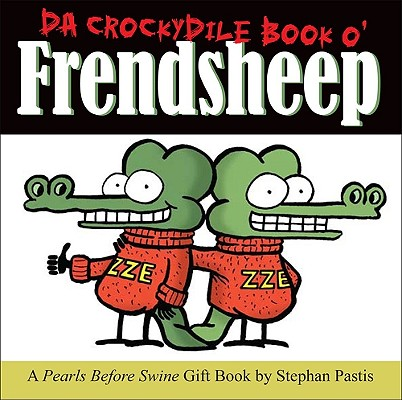 Da Crockydile Book O' Frendsheep: A Pearls Before, Pastis, Stephan