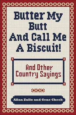Butter My Butt and Call Me a Biscuit: And Other Country Sayings, Say-So's, Hoots and Hollers, Allan Zullo, Gene Cheek