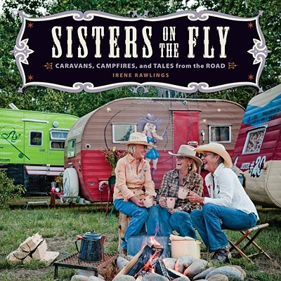 Sisters on the Fly: Caravans, Campfires, and Tales from the Road, Rawlings, Irene