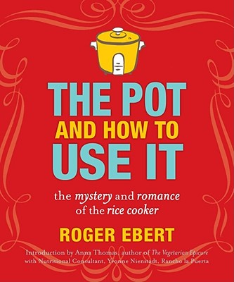 Image for The Pot and How to Use It: The Mystery and Romance of the Rice Cooker