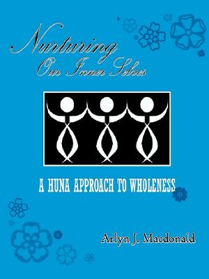 Nurturing Our Inner Selves, a Huna Approach to Wholeness, MacDonald, Arlyn J.