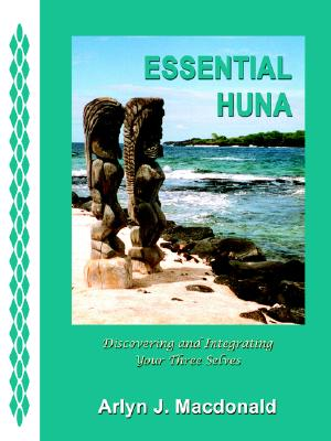 Essential Huna: Discovering and Integrating Your Three Selves, Arlyn J. MacDonald