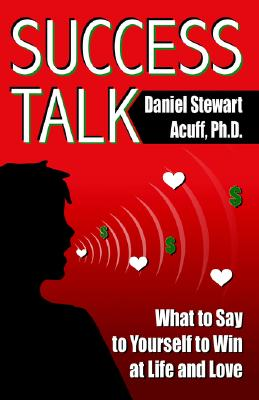 Success Talk: What to Say to Yourself to Win at Life and Love, Aciff Ph.D, Daniel Stewart