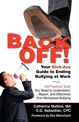 Back Off! Your Kick-Ass Guide to Ending Bullying @ Work, Mattice, Catherine
