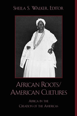 Image for African Roots/American Cultures: Africa in the Creation of the Americas