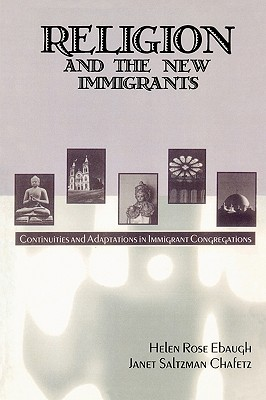 Religion and the New Immigrants: Continuities and Adaptations in Immigrant Congregations, Ebaugh, Helen Rose; Chafetz, Janet Saltzman
