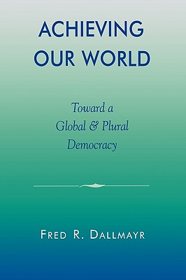 Image for Achieving Our World: Toward a Global and Plural Democracy