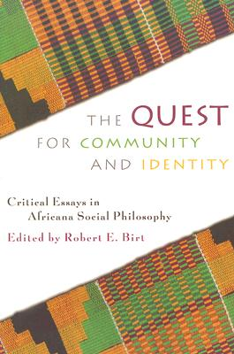 The Quest for Community and Identity: Critical Essays in Africana Social Philosophy, Birt, Robert E.; EDITOR