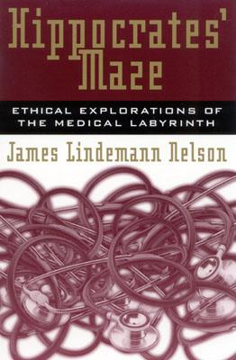 Image for Hippocrates' Maze: Ethical Explorations of the Medical Labyrinth (Explorations in Bioethics and the Medical Humanities)
