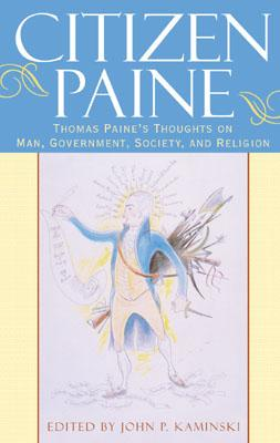 Image for Citizen Paine: Thomas Paine's Thoughts on Man, Government, Society, and Religion