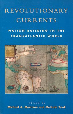 Image for Revolutionary Currents: Nation Building in the Transatlantic World