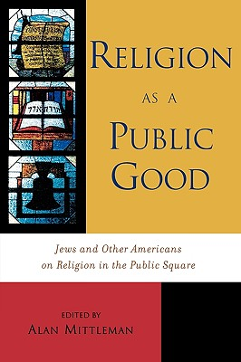 Image for Religion as a Public Good: Jews and Other Americans on Religion in the Public Square