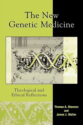 The New Genetic Medicine: Theological and Ethical Reflections, Shannon, Thomas A.; Walter, James J.
