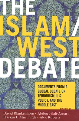 Image for The Islam/West Debate: Documents from a Global Debate on Terrorism, U.S. Policy, and the Middle East (First Edition)