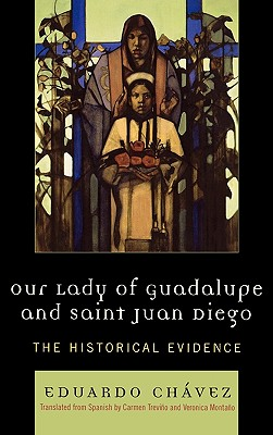 Our Lady of Guadalupe and Saint Juan Diego: The Historical Evidence (Celebrating Faith) (Hardcover), Chavez, Eduardo; Trevino, Carmen; Montano, Veronica
