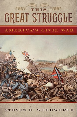 This Great Struggle: America's Civil War, Woodworth, Steven E.