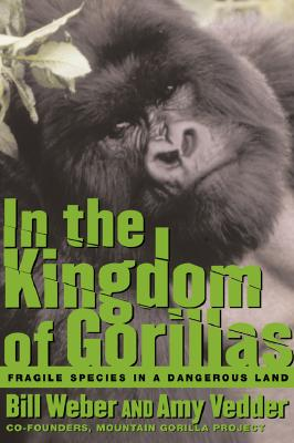In the Kingdom of Gorillas: Fragile Species in a Dangerous Land, Weber, Bill; Vedder, Amy