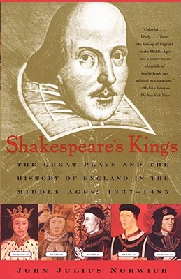Image for Shakespeare's Kings: The Great Plays and the History of England in the Middle Ages: 1337-1485