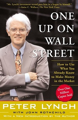 One Up On Wall Street: How To Use What You Already Know To Make Money In The Market, Lynch, Peter