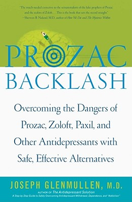 Prozac Backlash: Overcoming the Dangers of Prozac, Zoloft, Paxil, and Other Antidepressants With Safe, Effective Alternatives, Glenmullen, Joseph