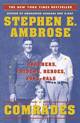 Comrades : Brothers, Fathers, Heroes, Sons, Pals, STEPHEN E. AMBROSE, JON FRIEDMAN
