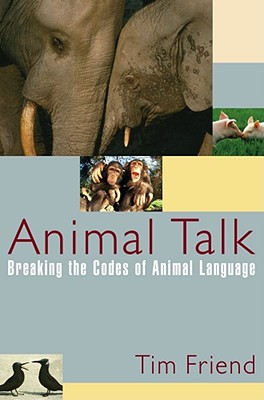 Image for ANIMAL TALK BREAKING THE CODES OF ANIMAL LANGUAGE
