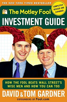 The Motley Fool Investment Guide: How the Fool Beats Wall Street's Wise Men and How You Can Too, Gardner, David;Gardner, Tom