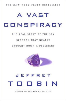 A Vast Conspiracy: The Real Story of the Sex Scandal That Nearly Brought Down a President, Toobin, Jeffrey