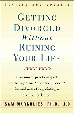Image for Getting Divorced Without Ruining Your Life: A Reasoned, Practical Guide to the Legal, Emotional and Financial Ins and Outs of Negotiating a Divorce Settlement