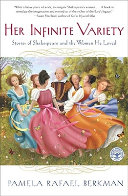 Her Infinite Variety: Stories of Shakespeare and the Women He Loved, Berkman, Pamela Rafael