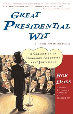 Image for Great Presidential Wit (...I Wish I Was in the Book): A Collection of Humorous Anecdotes and Quotations (Lisa Drew Books)