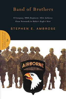 Band of Brothers: E Company, 506th Regiment, 101st Airborne from Normandy to Hitler's Eagle's Nest, Ambrose, Stephen E.