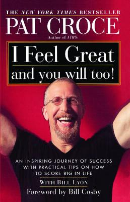 I Feel Great and You Will Too!: An Inspiring Journey of Success with Practical Tips on How to Score Big in Life, Croce, Pat