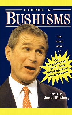 Image for George W. Bushisms: The Slate Book of Accidental Wit and Wisdom of Our 43rd President