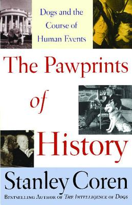 """The Pawprints of History: Dogs and the Course of Human Events, """"Coren, Stanley"""""""