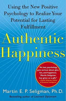 Authentic Happiness: Using the New Positive Psychology to Realize Your Potential for Lasting Fulfillment, MARTIN SELIGMAN