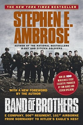 BAND OF BROTHERS: E COMPANY, 506TH REGIMENT, 101ST AIRBORNE FROM ..., AMBROSE, STEPHEN E.