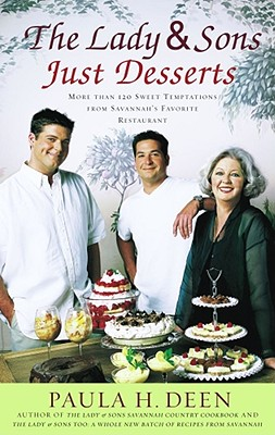 The Lady & Sons Just Desserts : More than 120 Sweet Temptations from Savannah's Favorite Restaurant, Paula Deen