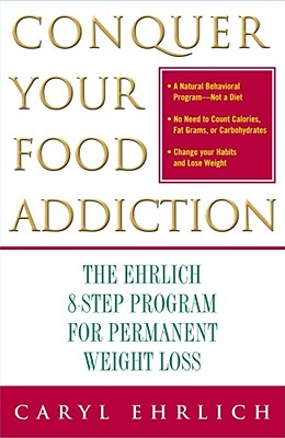 Conquer Your Food Addiction: The Ehrlich 8-Step Program for Permanent Weight Loss, Ehrlich, Caryl