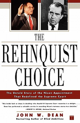 The Rehnquist Choice: The Untold Story of the Nixon Appointment That Redefined the Supreme Court, Dean, John W.