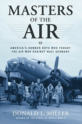 Image for Masters of the Air: America's Bomber Boys Who Fought the Air War Against Nazi Germany