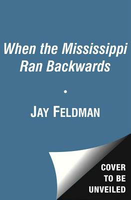 Image for When the Mississippi Ran Backwards: Empire, Intrigue, Murder, and the New Madrid Earthquakes of 1811-12