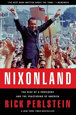 Nixonland: The Rise of a President and the Fracturing of America, Perlstein, Rick