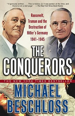 Image for The Conquerors: Roosevelt, Truman and the Destruction of Hitler's Germany, 1941-1945