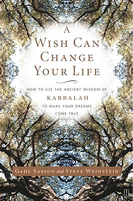 Image for Wish Can Change Your Life: How to Use the Ancient Wisdom of Kabbalah to Make Your Dreams Come True