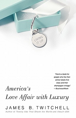 Image for Living It Up: America's Love Affair with Luxury